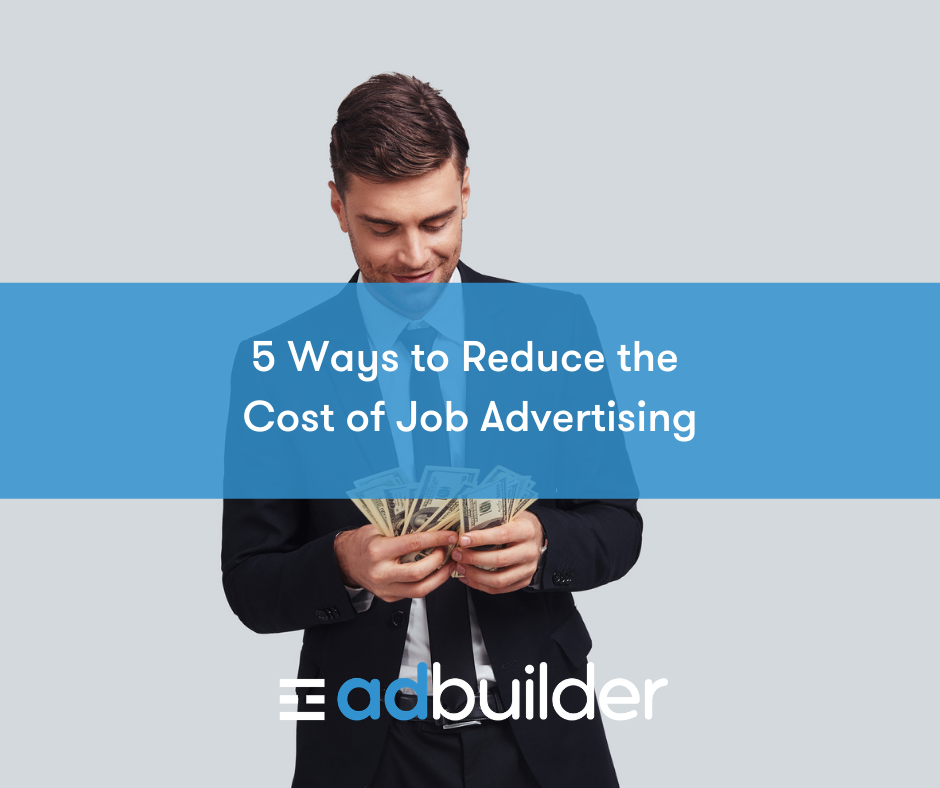 5 Ways to Reduce the Cost of Job Advertising