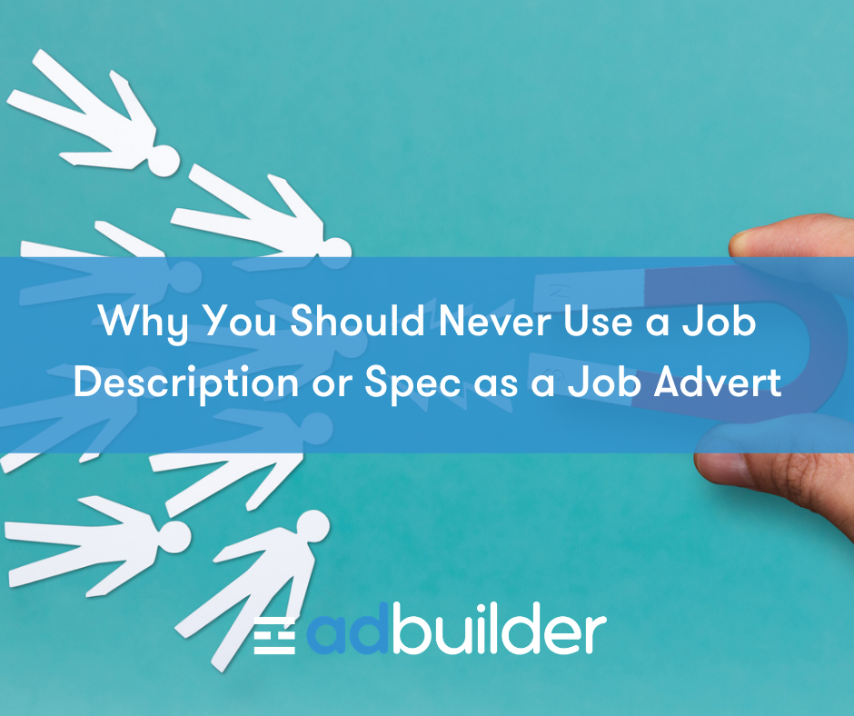 Why You Should Never Use a Job Description or Spec as a Job Advert